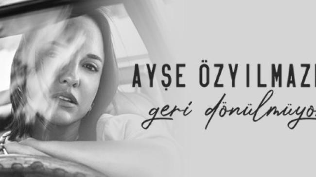 """AYŞE ÖZYILMAZEL'DEN SEZEN AKSU DOKUNUŞUYLA""""GERİ DÖNÜLMÜYOR""""!"""