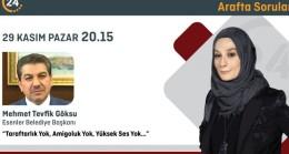 Arafta Sorular'ın bu haftaki konuğu Esenler Belediye Başkanı Mehmet Tevfik Göksu