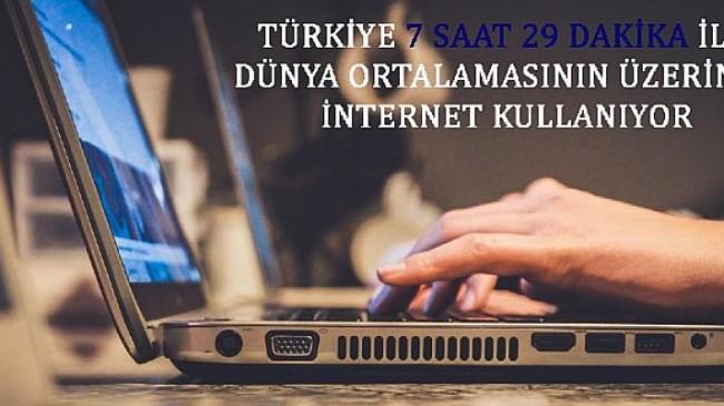 Türkiye 7 saat 29 dakika ile Dünya ortalamasının üzerinde internet kullanıyor